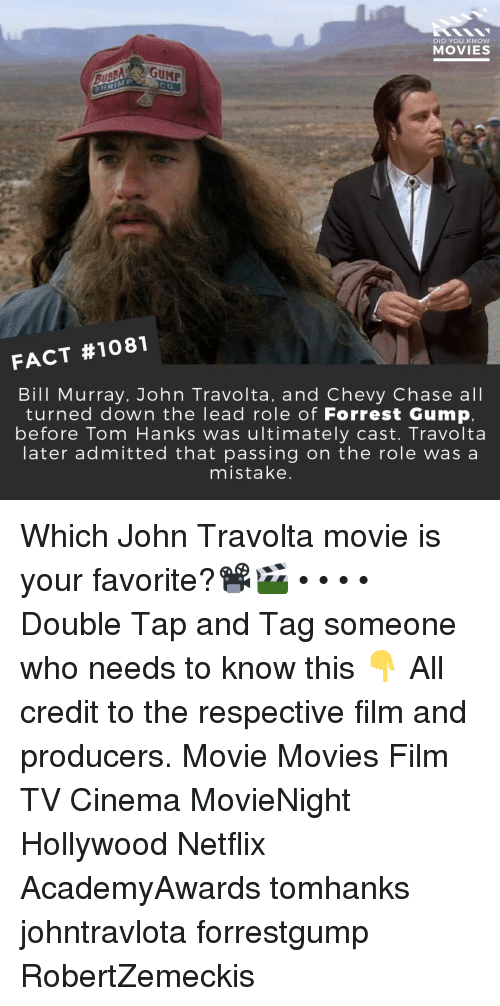 Forrest Gump: DID YOU KNOW  MOVIES  SHRIME  FACT #1081  Bill Murray, John Travolta, and Chevy Chase all  turned down the lead role of Forrest Gump,  before Tom Hanks was ultimately cast. Travolta  later admitted that passing on the role wasa  mistake. Which John Travolta movie is your favorite?📽️🎬 • • • • Double Tap and Tag someone who needs to know this 👇 All credit to the respective film and producers. Movie Movies Film TV Cinema MovieNight Hollywood Netflix AcademyAwards tomhanks johntravlota forrestgump RobertZemeckis