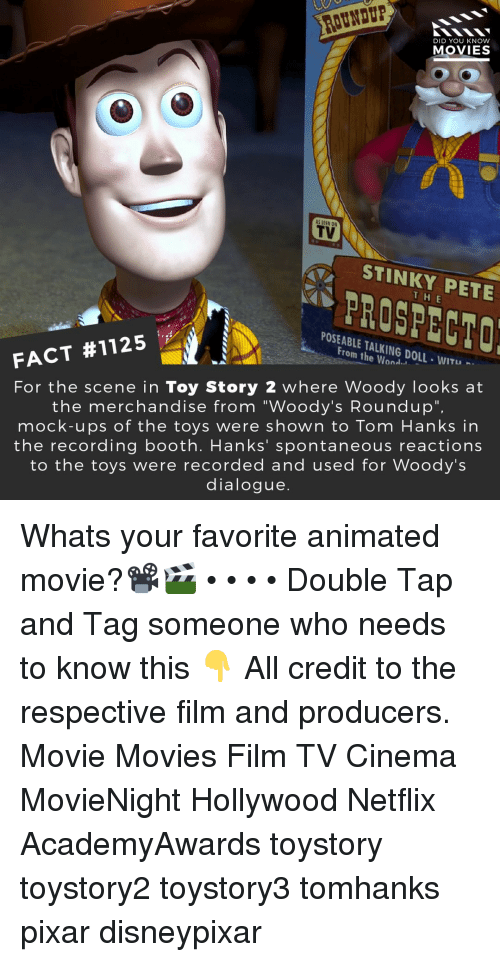"""Memes, Movies, and Netflix: DID YOU KNOW  MOVIES  TV  STINKY PETE  H E  PROSPECTO  POSEABLE TALKING DOLL-WITU  From the Wond.」  FACT #1125  For the scene in Toy Story 2 where Woody looks at  the merchandise from """"Woody's Roundup"""",  mock-ups of the toys were shown to Tom Hanks in  the recording booth. Hanks' spontaneous reactions  to the toys were recorded and used for Woody's  dialogue. Whats your favorite animated movie?📽️🎬 • • • • Double Tap and Tag someone who needs to know this 👇 All credit to the respective film and producers. Movie Movies Film TV Cinema MovieNight Hollywood Netflix AcademyAwards toystory toystory2 toystory3 tomhanks pixar disneypixar"""