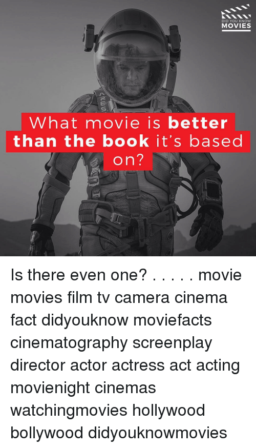 Book It: DID YOU KNOW  MOVIES  What movie is better  than the book it's based  M  on Is there even one? . . . . . movie movies film tv camera cinema fact didyouknow moviefacts cinematography screenplay director actor actress act acting movienight cinemas watchingmovies hollywood bollywood didyouknowmovies