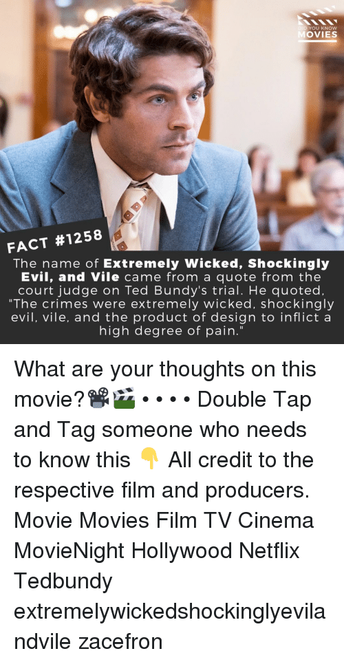 "Memes, Movies, and Netflix: DID YOU KNOW  OVIES  FACT #1258  The name of Extremely Wicked, Shockingly  Evil, and Vile came from a quote from the  court judge on Ted Bundy's trial. He quoted.  ""The crimes were extremely wicked, shockingly  evil, vile, and the product of design to inflict a  high degree of pain."" What are your thoughts on this movie?📽️🎬 • • • • Double Tap and Tag someone who needs to know this 👇 All credit to the respective film and producers. Movie Movies Film TV Cinema MovieNight Hollywood Netflix Tedbundy extremelywickedshockinglyevilandvile zacefron"
