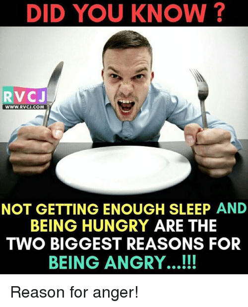 Hungryness: DID YOU KNOW?  RV CJ  WWW. RVCJ.COM  NOT GETTING ENOUGH SLEEP AND  BEING HUNGRY ARE THE  TWO BIGGEST REASONS FOR  BEING ANGRY.. Reason for anger!