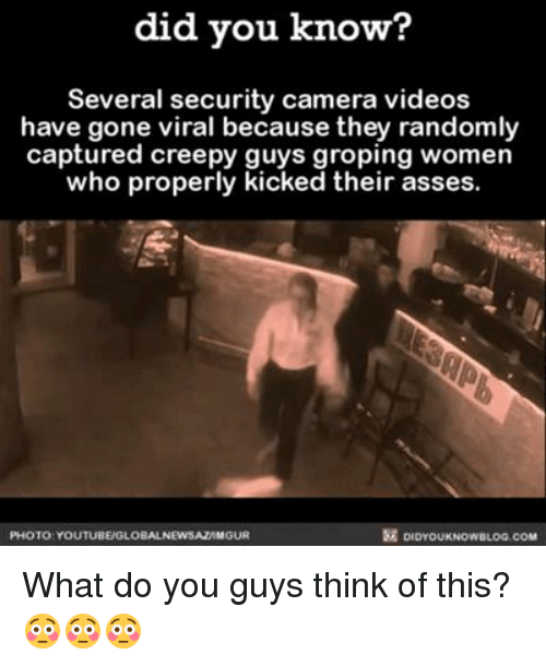 Kick Their Asses: did you know?  Several security camera videos  have gone viral because they randomly  captured creepy guys groping women  who properly  kicked their asses  PHOTO YOUTUBEUGLOBALNEWSAZAMGUR What do you guys think of this? 😳😳😳