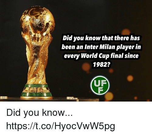 Memes, World Cup, and World: Did you know that there has  been an Inter Milan player in  every World Cup final since  1982?  UF Did you know... https://t.co/HyocVwW5pg