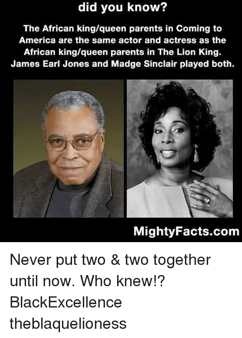 America, Memes, and Parents: did you know?  The African king/queen parents in Coming to  America are the same actor and actress as the  African king/queen parents in The Lion King  James Earl Jones and Madge Sinclair played both.  MightyFacts.com Never put two & two together until now. Who knew!? BlackExcellence theblaquelioness