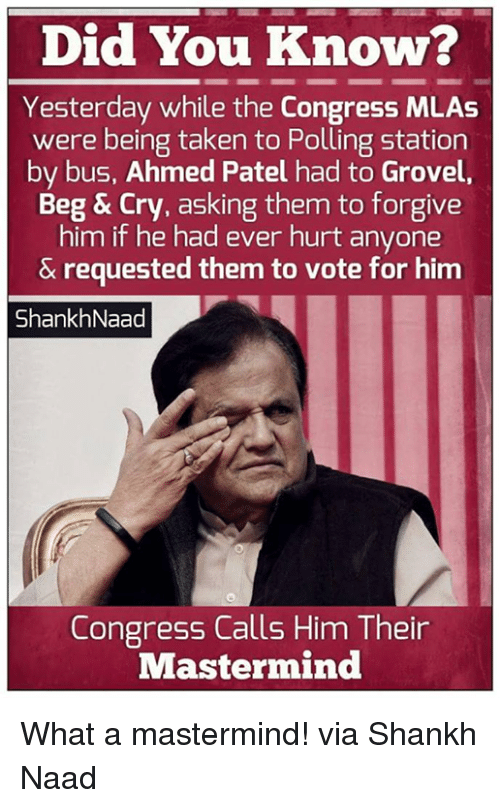 grovel: Did You Know?  Yesterday while the Congress MLAs  were being taken to Polling station  by bus, Ahmed Patel had to Grovel  Beg & Cry, asking them to forgive  him if he had ever hurt anyone  & requested them to vote for him  ShankhNaad  Congress Calls Him Their  Mastermind What a mastermind! via Shankh Naad