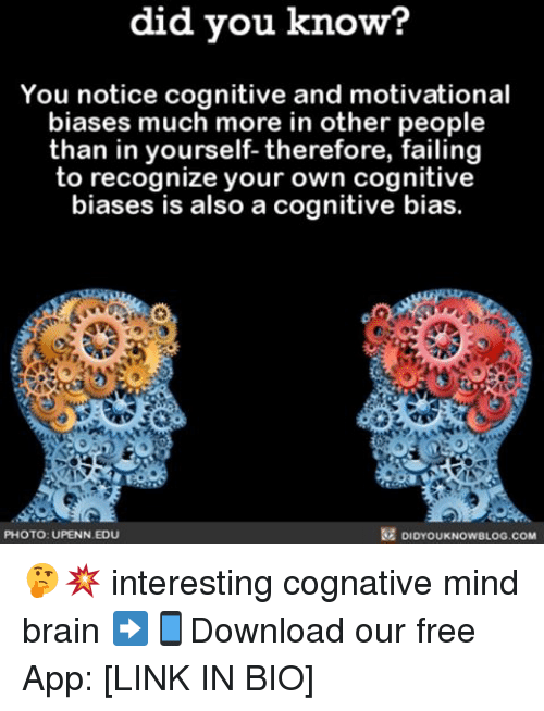 Brains, Memes, and 🤖: did you know?  You notice cognitive and motivational  biases much more in other people  than in yourself- therefore, failing  to recognize your own cognitive  biases is also a cognitive bias.  PHOTO: UPENN EDU  DIDYOUKNOWBLOG.COM 🤔💥 interesting cognative mind brain ➡📱Download our free App: [LINK IN BIO]