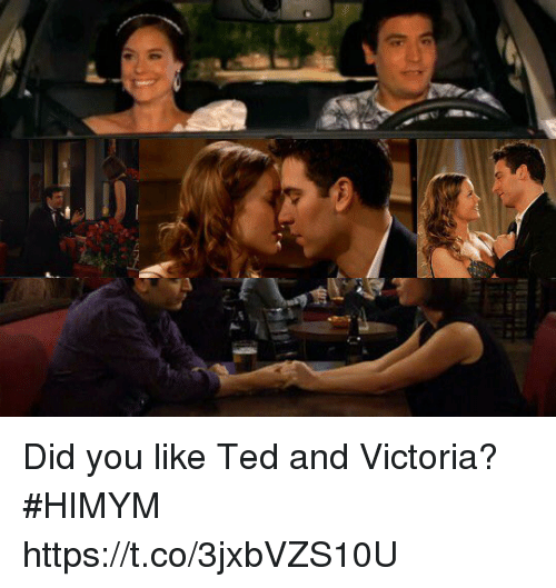 Memes, Ted, and 🤖: Did you like Ted and Victoria? #HIMYM https://t.co/3jxbVZS10U