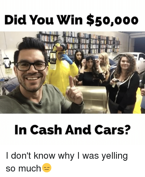 Did You Win: Did You Win $50,ooo  In Cash And Cars? I don't know why I was yelling so much😑