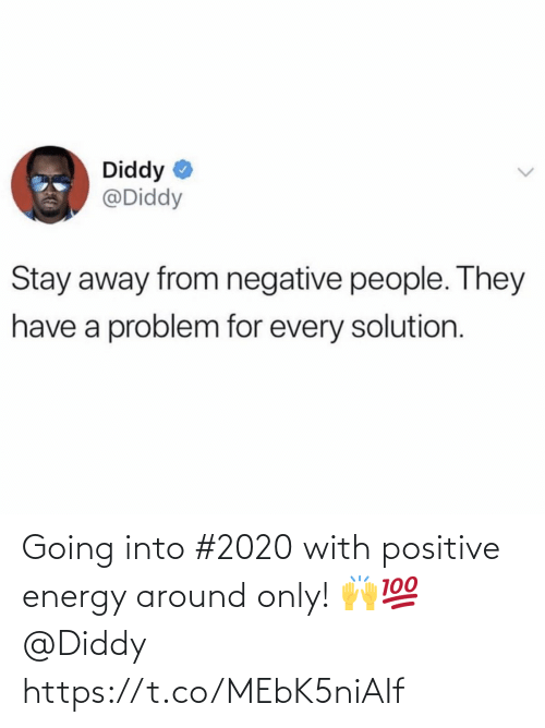 Energy: Diddy  @Diddy  Stay away from negative people. They  have a problem for every solution. Going into #2020 with positive energy around only! 🙌💯 @Diddy https://t.co/MEbK5niAIf