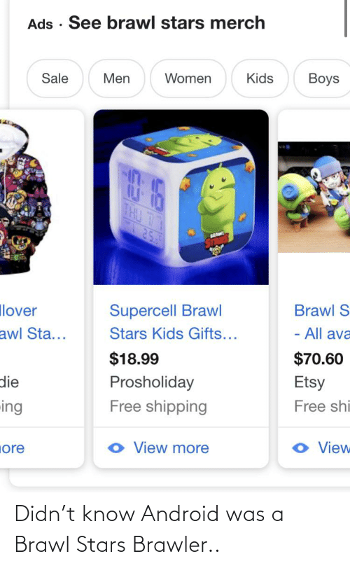 Didn T Know Android Was A Brawl Stars Brawler Android Meme On Awwmemes Com