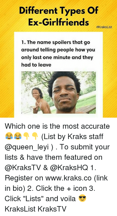 "Click, Memes, and Queen: Different Types Of  Ex-Girlfriends  #Krakslist  1. The name spoilers that go  around telling people how you  only last one minute and they  had to leave Which one is the most accurate😂😂👇👇 (List by Kraks staff @queen_leyi ) . To submit your lists & have them featured on @KraksTV & @KraksHQ 1. Register on www.kraks.co (link in bio) 2. Click the + icon 3. Click ""Lists"" and voila 😎 KraksList KraksTV"