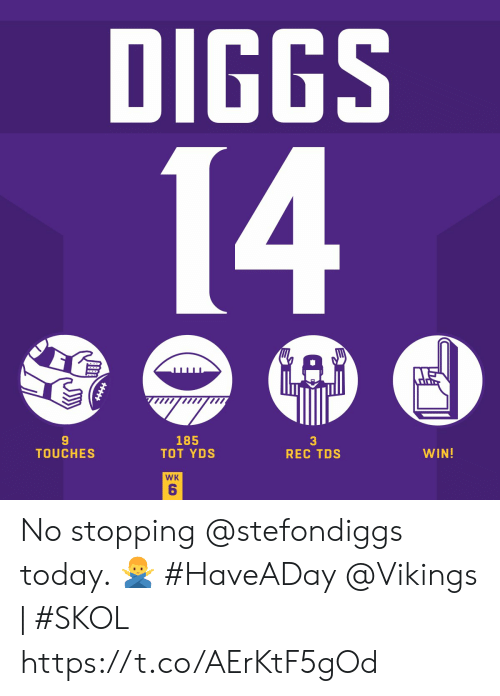 stopping: DIGGS  14  185  TOT YDS  3  REC TDS  WIN!  TOUCHES  WK  6 No stopping @stefondiggs today. 🙅‍♂️ #HaveADay   @Vikings | #SKOL https://t.co/AErKtF5gOd