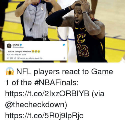 Memes, Nfl, and Game: DIGGS  @stefondiggs  Lebrons face just killed me  8:30 PM May 31, 2018  O630 102 people are talking about this 😱  NFL players react to Game 1 of the #NBAFinals: https://t.co/2IxzORBIYB (via @thecheckdown) https://t.co/5R0j9lpRjc