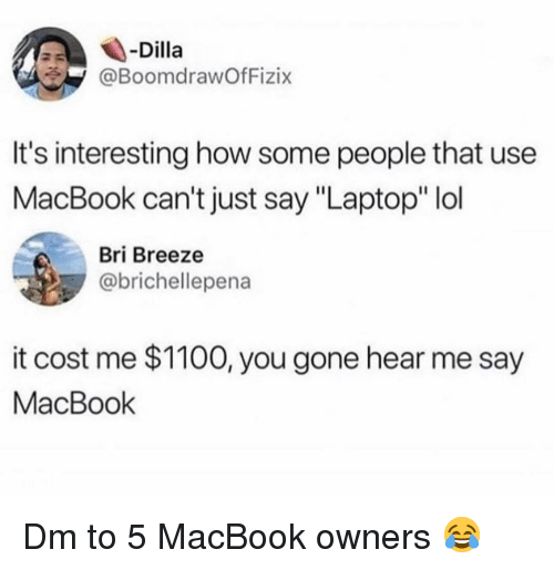 "Lol, Memes, and Laptop: -Dilla  @BoomdrawOfFizix  It's interesting how some people that use  MacBook can't just say ""Laptop"" lol  Bri Breeze  @brichellepena  it cost me $1100, you gone hear me say  MacBook Dm to 5 MacBook owners 😂"