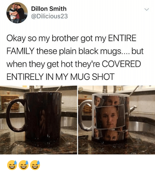 mugs: Dillon Smith  @Dilicious23  Okay so my brother got my ENTIRE  FAMILY these plain black mugs.... but  when they get hot they're COVERED  ENTIRELY IN MY MUG SHOT 😅😅😅