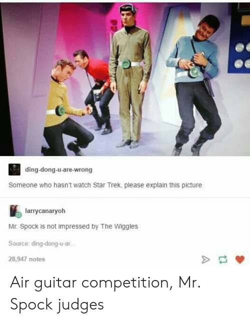 the wiggles: ding-dong-u-are-wrong  Someone who hasn't watch Star Trek, please explain this picture  larrycanaryoh  Mr. Spock is not impressed by The Wiggles  Source: ding-dong-u-ar..  28,947 notes Air guitar competition, Mr. Spock judges