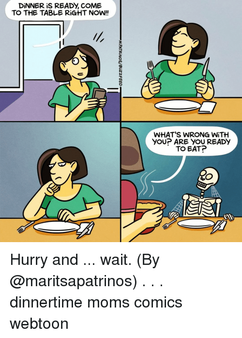Memes, Moms, and Comics: DİNNERİS READY, COME  TO THE TABLE RİGHT NOW!!  WHAT'S WRONG WiTH  YOUP ARE YOU READY  TO EAT? Hurry and ... wait. (By @maritsapatrinos) . . . dinnertime moms comics webtoon