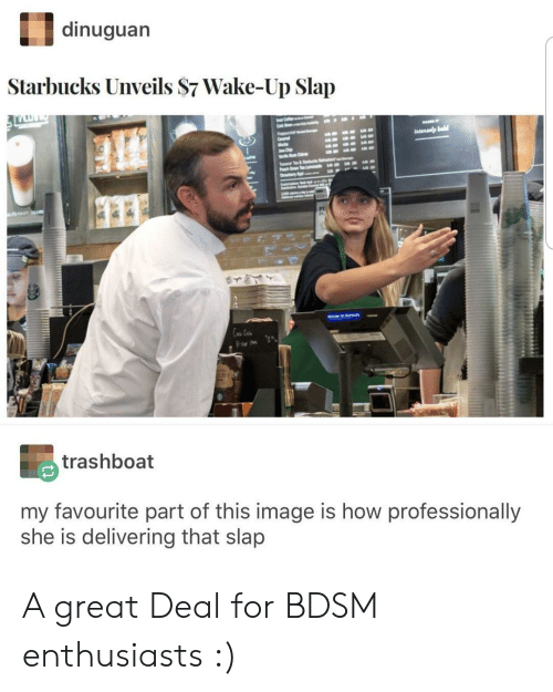 Starbucks, Image, and Bdsm: dinuguarn  Starbucks Unveils S7 Wake-Up Slap  PT  trashboat  my favourite part of this image is how professionally  she is delivering that slap A great Deal for BDSM enthusiasts :)