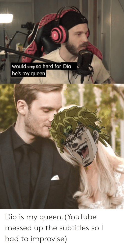 Subtitles: Dio is my queen.(YouTube messed up the subtitles so I had to improvise)