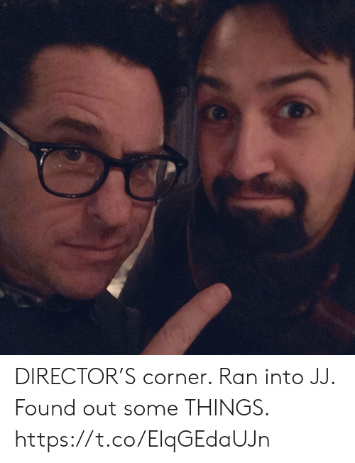 Corner: DIRECTOR'S corner. Ran into JJ. Found out some THINGS. https://t.co/ElqGEdaUJn