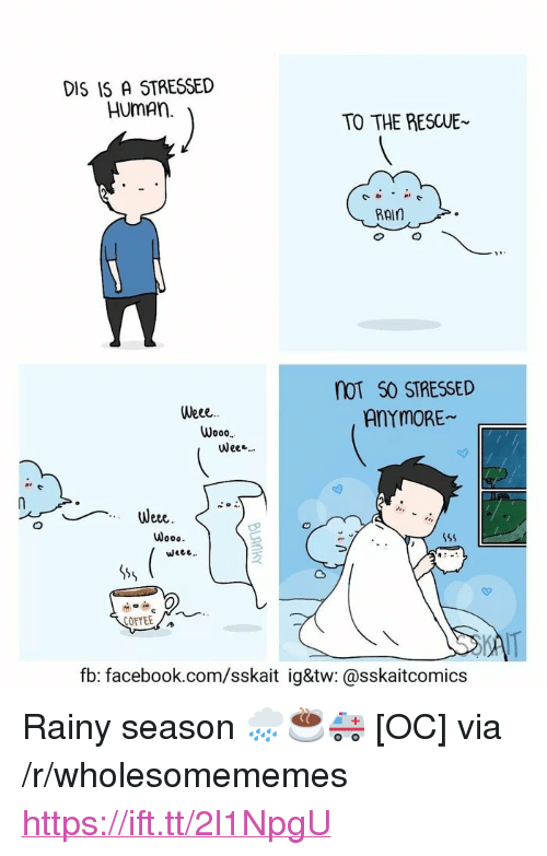 """Facebook, Wee, and facebook.com: DIS 15 A STRESSED  HumAn  TO THE RESCUE  RAIn  noT S0 STRESSED  Veee  Wooo  Wee.  Weee  Wooo  fb: facebook.com/sskait ig&tw: @sskaitcomics <p>Rainy season 🌧️☕🚑 [OC] via /r/wholesomememes <a href=""""https://ift.tt/2l1NpgU"""">https://ift.tt/2l1NpgU</a></p>"""