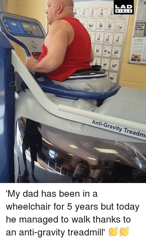 anti-gravity: Disabled  odds  Anti-Gravity Treadm 'My dad has been in a wheelchair for 5 years but today he managed to walk thanks to an anti-gravity treadmill' 👏👏