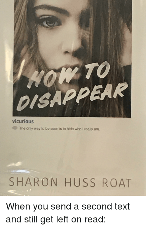 Text, Who, and Hide: DISAPPEAR  vicurious  The only way to be seen is to hide who I really am.  SHARON HUSS ROAT