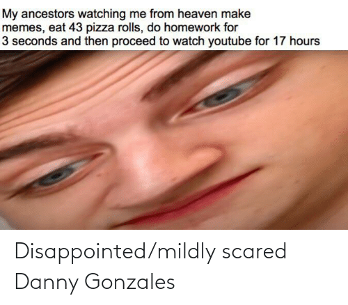 danny: Disappointed/mildly scared Danny Gonzales