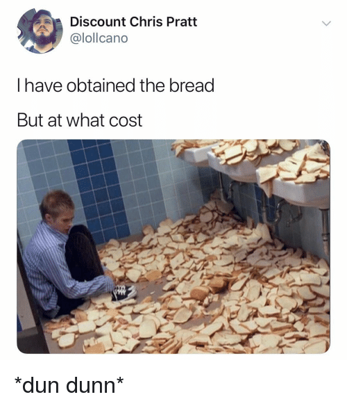 Chris Pratt, Dank Memes, and Bread: Discount Chris Pratt  @lollcano  I have obtained the bread  But at what cost *dun dunn*