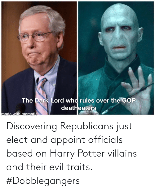 republicans: Discovering Republicans just elect and appoint officials based on Harry Potter villains and their evil traits. #Dobblegangers