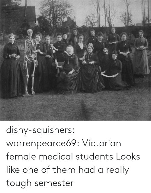 Looks Like: dishy-squishers: warrenpearce69: Victorian female medical students  Looks like one of them had a really tough semester