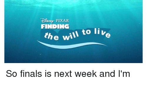 Disns: DisNE PIXAR  FINDING  the will to live So finals is next week and I'm