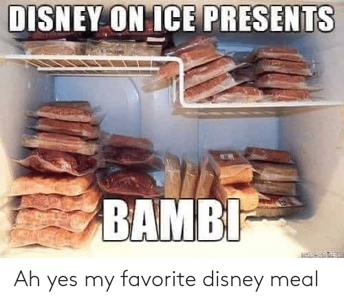 Meal: DISNEY ON ICE PRESENTS  BAMBI- Ah yes my favorite disney meal