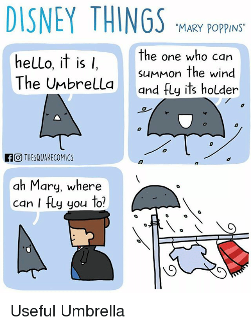 """Hello It: DISNEY THINGS  """"MARY POPPINS""""  the one who can  helLo, it is  l  summon the wind  The Umbrella  and fly its holder  If O THESQUARECOMICS  ah Mary, where  can I fly you to? Useful Umbrella"""