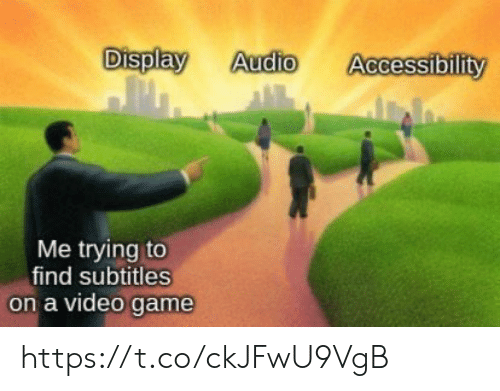 video game: Display  Audio  Accessibility  Me trying to  find subtitles  on a video game https://t.co/ckJFwU9VgB
