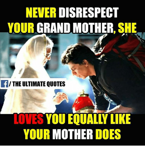 quotes love: DISRESPECT  NEVER  YOUR GRANDMOTHER  SHE  f/ THE ULTIMATE QUOTES  LOVES  YOU EQUALLY LIKE  YOUR  MOTHER  DOES