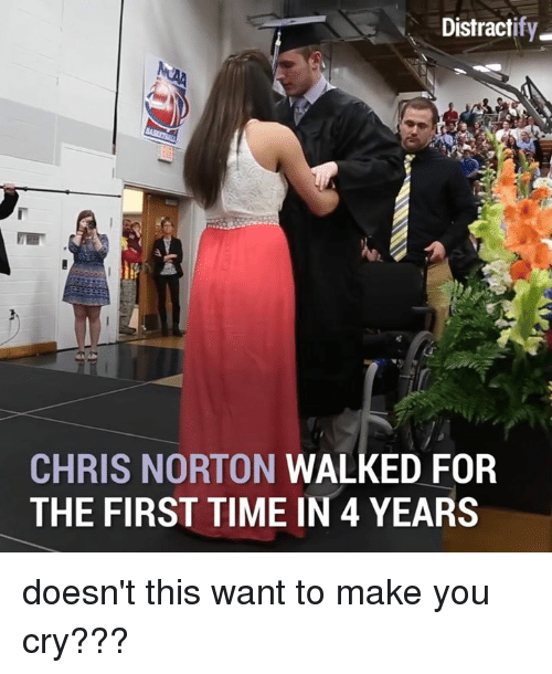 Distracte: Distract  CHRIS NORTON  WALKED FOR  THE FIRST TIME IN 4 YEARS doesn't this want to make you cry???
