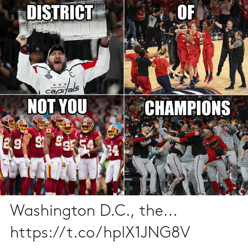 Not You: DISTRICT  42  INAL  als  NOT YOU  WASHINGTON  capi  CHAMPIONS  93  91  Nationals  SERIES  MLB  OF Washington D.C., the... https://t.co/hplX1JNG8V