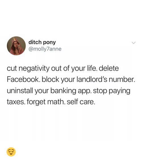 Banking: ditch pony  @molly7anne  cut negativity out of your life. delete  Facebook. block your landlord's number.  uninstall your banking app. stop paying  taxes. forget math. self care 😌