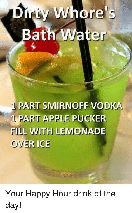 smirnoff: Dity Whore's  ath Water  PART SMIRNOFF VODKA  1 PART APPLE PUCKER  FILL WITH LEMONADE  OVER ICE Your Happy Hour drink of the day!