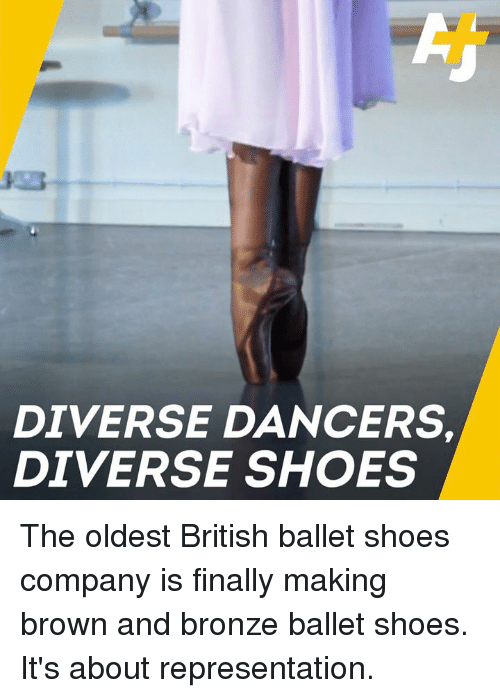 Memes, Shoes, and Ballet: DIVERSE DANCERS  DIVERSE SHOES The oldest British ballet shoes company is finally making brown and bronze ballet shoes. It's about representation.