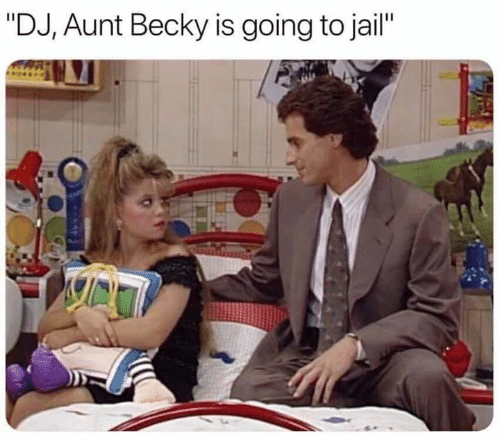 "becky: ""DJ, Aunt Becky is going to jail"