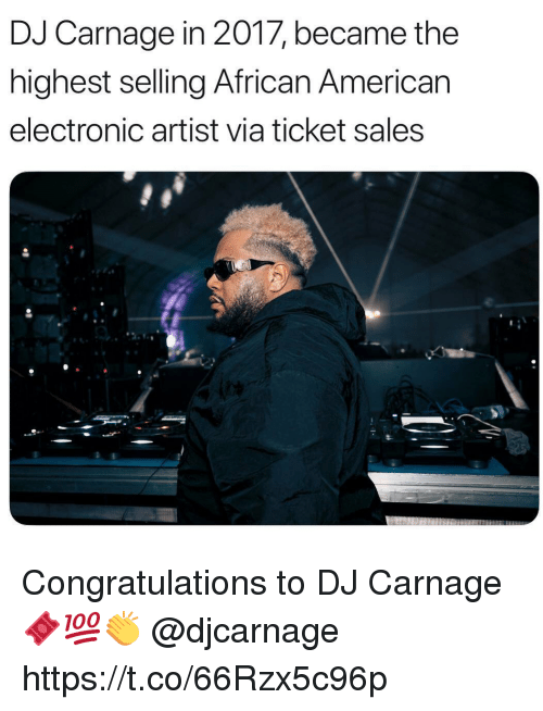 American, Congratulations, and Artist: DJ Carnage in 2017, became the  highest selling African American  electronic artist via ticket sales Congratulations to DJ Carnage 🎟💯👏 @djcarnage https://t.co/66Rzx5c96p