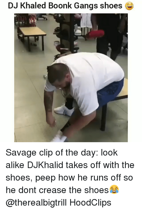 DJ Khaled, Funny, and Savage: DJ Khaled Boonk Gangs shoes e Savage clip of the day: look alike DJKhalid takes off with the shoes, peep how he runs off so he dont crease the shoes😂@therealbigtrill HoodClips