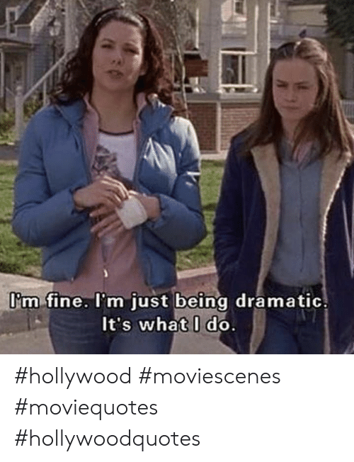 Hollywood, What, and Fine: Dm fine. I'm just being dramatic  It's what I do. #hollywood #moviescenes #moviequotes #hollywoodquotes