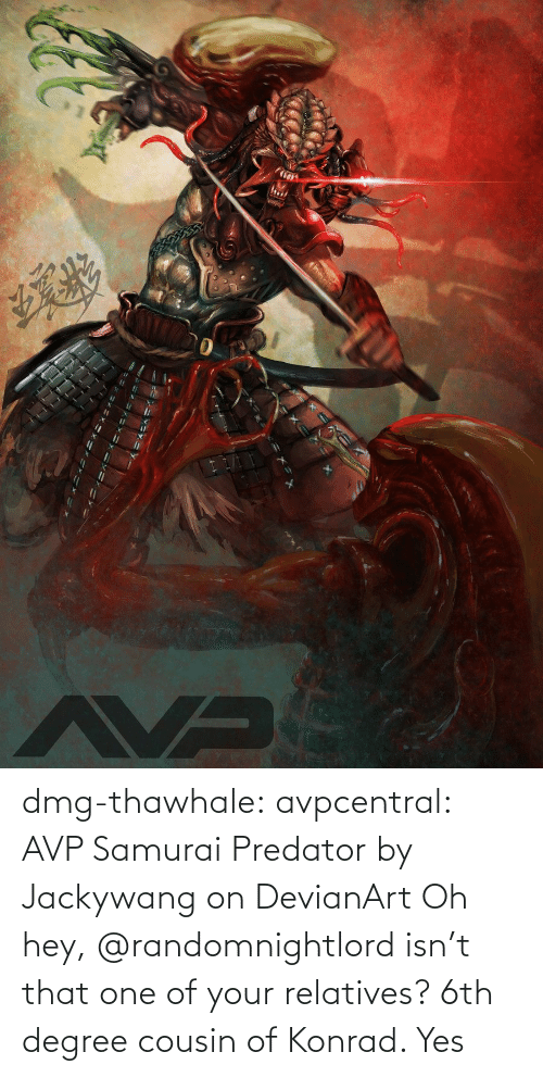 Samurai, Tumblr, and Blog: dmg-thawhale:  avpcentral:  AVP Samurai Predator by Jackywang on DevianArt Oh hey, @randomnightlord isn't that one of your relatives?  6th degree cousin of Konrad. Yes