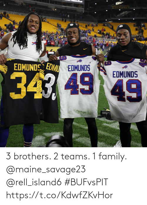 brothers: DN PPE ROAE POR  EDMUNDS  EDMU EDMUNDS  Krep Ballay  EDMUNDS  We  taked  Keep  gnrding  dont  tis  49  Love  you  Bey!  Love  Ne Made t!  Big Dream  We A 3 brothers. 2 teams. 1 family.  @maine_savage23 @rell_island6 #BUFvsPIT https://t.co/KdwfZKvHor