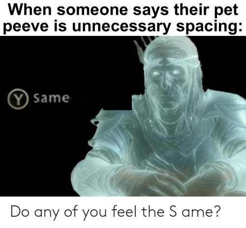 ame: Do any of you feel the S ame?