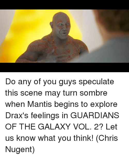Memes, Guardian, and Guardians of the Galaxy: Do any of you guys speculate this scene may turn sombre when Mantis begins to explore Drax's feelings in GUARDIANS OF THE GALAXY VOL. 2?  Let us know what you think!  (Chris Nugent)