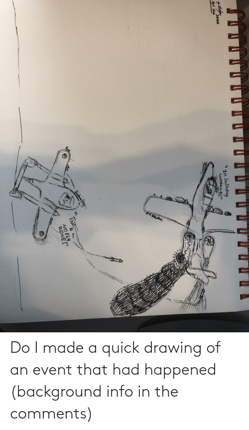 event: Do I made a quick drawing of an event that had happened (background info in the comments)